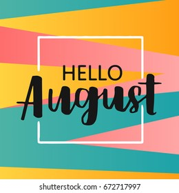 Hello august on bright abstract background. Colorful poster with brush lettering about summer. Vivid illustration in retro color style. Vintage colors and shapes.