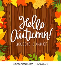 Hello, Autumn. Goodbye, Summer. The trend calligraphy. Vector illustration on the background of the wooden planks and autumn leaves. Concept autumn advertising.
