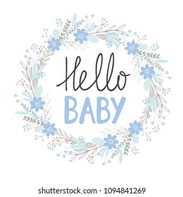 Hello Baby Vector Card. Cute Hand Drawn Baby Shower Vector Illustration. Handwritten Grey and Blue Hello Baby. Blue Floral Wreath with Gray Twigs on a White Background. Cute Infantile Style Design.