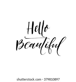 Hello beautiful card. Hand drawn lettering background. Ink illustration. Modern brush calligraphy. Isolated on white background. Positive quote.