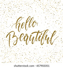 Hello Beautiful - freehand ink hand drawn calligraphic design. Vector illustration. Handwritten calligraphy with gold glitter texture isolated on hearts confetti background.