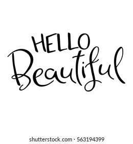 Hello Beautiful. Hand Lettered Quote. Modern Calligraphy