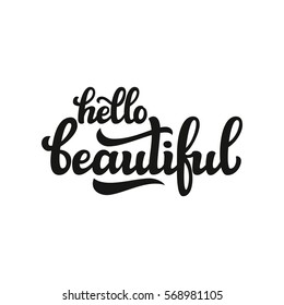 Hello beautiful. Hand lettering typography text isolated on white. For posters, cards, banners, labels, t shirts, clothes, apparel, wooden signs, web design. Vector