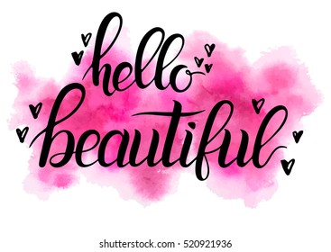 Hello beautiful - Hand painted lettering on a watercolor pink background with hand drawn hearts. Handwritten typographic poster, original handmade lettering. Beautiful template for cards and prints.
