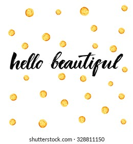 Hello beautiful. Inspirational typography at golden dots background. Vector calligraphy design.
