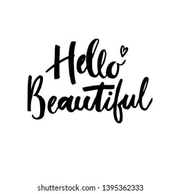 Hello beautiful  phrase for postcard.  Ink illustration. Modern brush calligraphy. Isolated on white background.