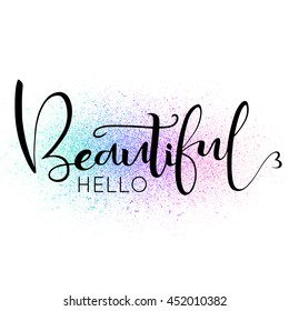 Hello Beautiful  text on  colorful paint splash and white background. Hand drawn lettering element for your design. Vector illustration
