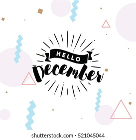 Hello December. Inspirational quote. Typography for calendar or poster, invitation, greeting card or t-shirt. Vector lettering, calligraphy design. Text background