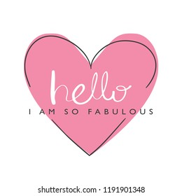 Hello I am so fabulous text and big pink heart / Vector illustration design for t shirt graphics, prints, posters, stickers and other uses