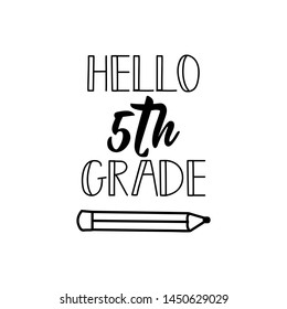 Hello fifth grade. Lettering. Vector illustration. Perfect design for greeting cards, posters, T-shirts, banners print invitations.