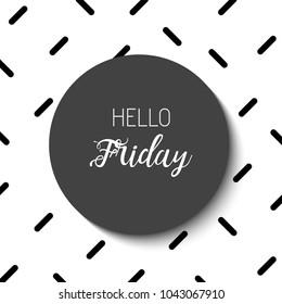 Hello Friday. Black and white geometric wallpaper. Vector illustration.