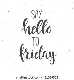 Hello Friday i have been waiting for you. Conceptual handwritten phrase. Hand drawn typography poster. T shirt hand lettered calligraphic design. Inspirational vector typography