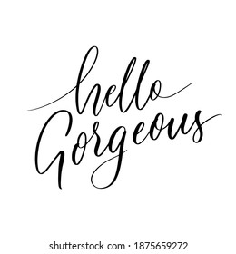 Hello gorgeous - hand lettering inscription in lines.