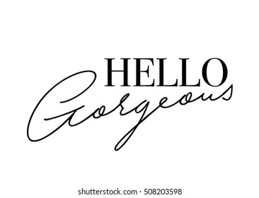 Hello gorgeous quote with handwriting in black,vector.