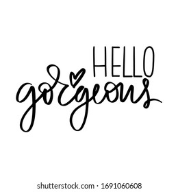 Hello gorgeous - Vector hand drawn lettering phrase. Modern brush calligraphy. Motivation and inspiration quote for girls room, cards, wall decoration, blogs, posters and social media. Fashion saying.