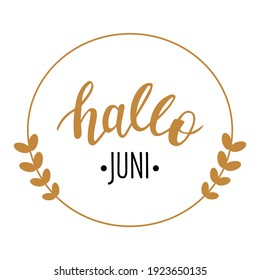 Hello June in german language hand drawn lettering logo. Vector phrases elements for cards, banners, posters, mug, scrapbooking, pillow case, phone cases and clothes design.
