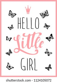 'Hello little girl' lettering quote. Perfect for baby's birthdays, babyshowers and other similar celebrations