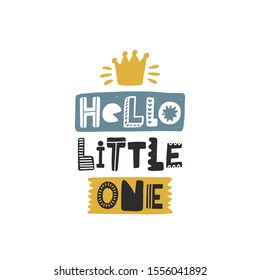 Hello little one colored lettering with crown. Baby vector stylized typography. Kids print. Hand drawn phrase poster, banner, sticker design element for nursery