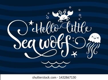 Hello little Sea wolf quote. Simple white color baby shower hand drawn grotesque script style lettering vector logo phrase. Doodle crab, starfish, sea waves, bubbles, jellyfish design. Dark blue waves