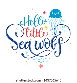 Hello little Sea wolf quote. Simple white color baby shower hand drawn lettering vector logo phrase. Grotesque, script style. Doodle crab, starfish, sea waves, bubbles, jellyfish design.