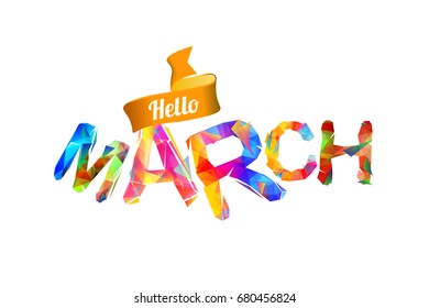 Hello march sign. Vector colorful geometric letters