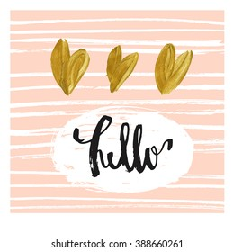 Hello. Modern greeting card template. Cute design. Hand lettered message, hand drawn texture background, black, white and pastel cream pink color. Gold hearts. Hello with love
