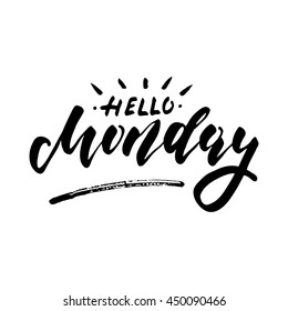 Hello Monday - inspirational lettering design for posters, flyers, t-shirts, cards, invitations, stickers, banners. Hand painted brush pen modern calligraphy isolated on a white background.