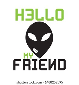 Hello my friend text, with funny alien face.