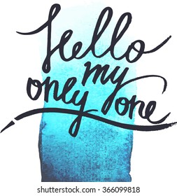 Hello my only one modern calligraphy on watercolour background. Great for cards.