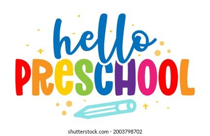 Hello preschool - colorful typography design. Good for clothes, gift sets, photos or motivation posters. Preschool education T shirt typography design. Welcome back to School.