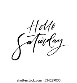 Hello Saturday postcard. Ink illustration. Modern brush calligraphy. Isolated on white background.