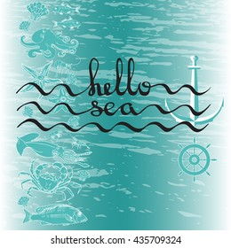 Hello Sea. Greeting card poster with calligraphy black text word.