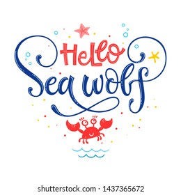 Hello Sea wolf quote. Simple white color baby shower hand drawn lettering vector logo phrase. Grotesque, script style. Doodle crab, starfish, sea waves, bubbles, jellyfish design.