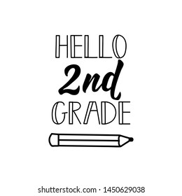 Hello second grade. Lettering. Vector illustration. Perfect design for greeting cards, posters, T-shirts, banners print invitations.