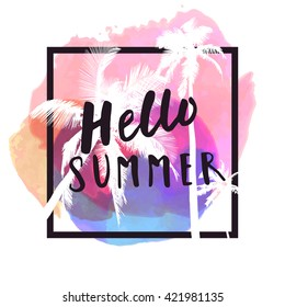 Hello Summer. Modern calligraphic T-shirt design with flat palm trees on bright colorful watercolor splash background. Vivid, cheerful, optimistic summer flyer, poster or fabric print in vector