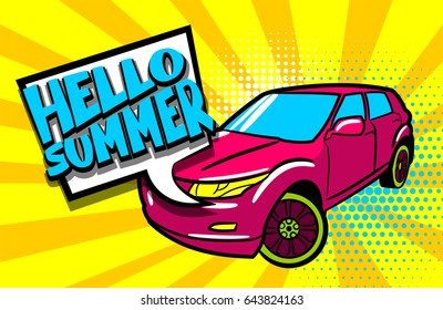Hello summer phrase. Car pop art style. Cartoon comic book background. Sport utility vehicle on sunbeam poster banner in bright color. Luxury roadster text speech bubble balloon.