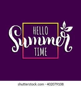 Hello Summer Time vector illustration, background.Fun quote logo or label. Hand lettering inspirational typography poster or banner in frame.
