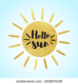 Hello sun spring, summer illustration. Golden foil vector sun, circle with rays and lettering, typographic composition. Gold round shape, silhouette with radiance. Background for text, design element.
