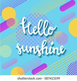 Hello sunshine poster in trendy 80s-90s memphis style with geometric patterns and shapes. Vector illustration with lettering and colorful background