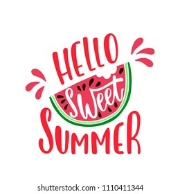 Hello sweet summer. Inspirational quote. Modern calligraphy phrase with hand drawn watermelon. Colorful vector lettering for print, tshirt and poster. Typographic design.