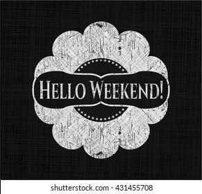 Hello Weekend! chalk emblem, retro style, chalk or chalkboard texture