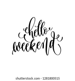 hello weekend - hand lettering inscription text, calligraphy vector illustration