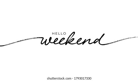 Hello Weekend hand written lettering. Hand drawn modern linear calligraphy. Chill and relax phrase. Friday, Saturday, Sunday are coming. Vector typography for prints, banner, cards, t shirts, stickers