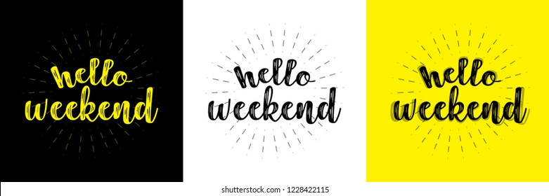 Hello weekend. Hand written typographic vector illustration. calligraphic inspirational quote for posters, t-shirts, cards, prints, wall decals and stickers.