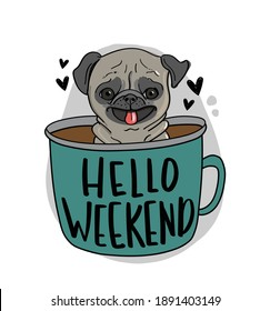 Hello weekend with pug drawing in coffee cup design for fashion graphics, prints, posters etc