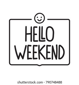 Hello weekend. Vector hand drawn lettering illustration on white background.