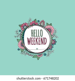 Hello weekend words in a hand drawn circle shape surrounded by colorful flowers, leaves, happy swirls, doodles and shapes on a green background