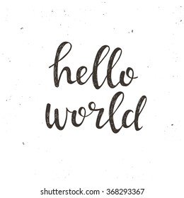 Hello world. Conceptual handwritten phrase. Hand drawn typography poster.T shirt hand lettered calligraphic design. Inspirational vector typography