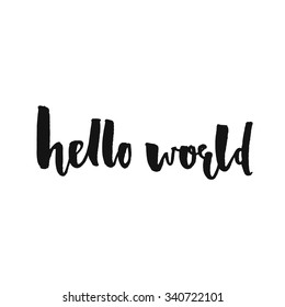 Hello world. Modern calligraphy text, handwritten with brush and black ink, isolated on white background. Vector banner design for new blogs, social media, baby shower