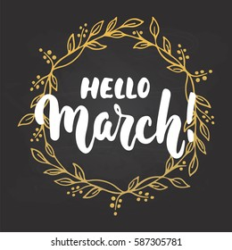 Hello,March - hand drawn lettering phrase for first month of spring isolated on the black background with golden wreath. Fun brush ink inscription for photo overlays, greeting card, poster design
